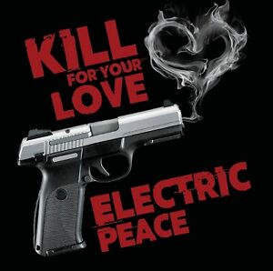 Electric-Peace-Kill-For-Your-Love-Album-12-songs