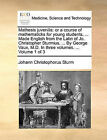 Mathesis Juvenilis: Or a Course of Mathematicks for Young Students, ... Made English from the Latin of Jo. Christopher Sturmius, ... by George Vaux, M.D. in Three Volumes. ... Volume 1 of 3 by Johann Christophorus Sturm (Paperback / softback, 2010)