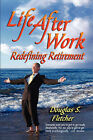 Life After Work: Redefining Retirement - A Step-by-step Guide to Balancing Your Life and Achieving Bliss in the Wisdom Years by Douglas (Paperback, 2007)