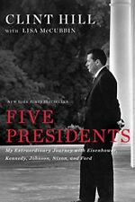 Five Presidents : My Extraordinary Journey with Eisenhower, Kennedy, Johnson, Nixon, and Ford by Lisa McCubbin and Clint Hill (2016, Hardcover)