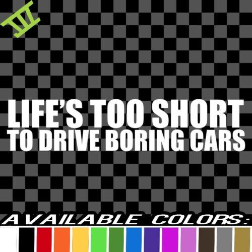 Lifes Too Short To Drive Boring Cars vinyl decal sticker bumper window throttle