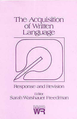 The Acquisition of Written Language: Response and Revision: Revision and Respons