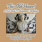 This Old House! a Kid's Guide to Shakespeare's Birthplace by Penelope Dyan (Paperback / softback, 2014)