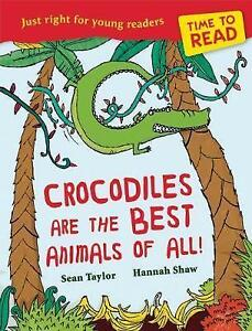 Time-to-Read-Crocodiles-are-the-Best-Animals-of-All-Taylor-Sean-Used-Good