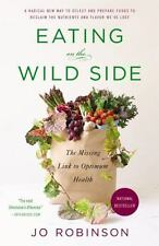 Eating on the Wild Side : The Missing Link to Optimum Health by Jo Robinson (2014, Paperback)