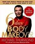 6-Day Body Makeover : Drop One Whole Dress or Pant Size in Just 6 Days - And Keep It Off by Michael Thurmond (2006, Paperback)