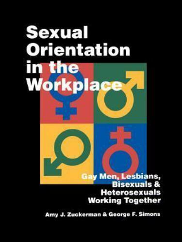 Sexual Orientation in the Workplace : Gay Men, Lesbians, Bisexuals, and...