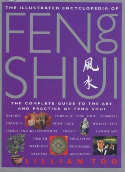 Illustrated Encyclopedia - Feng Shui: The Complete Guide to the Art and Practi,