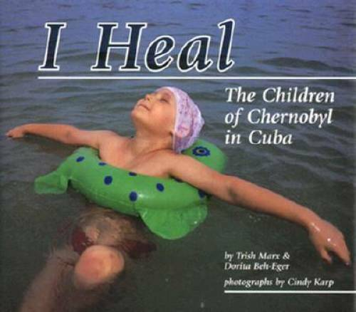 I Heal: The Children of Chernobyl in Cuba - Library Binding - GOOD