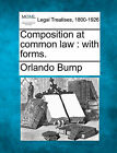 Composition at Common Law: With Forms. by Orlando Bump (Paperback / softback, 2010)