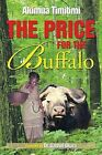 The Price for the Buffalo by Akimua Timitimi (Paperback / softback, 2013)
