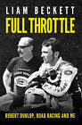Full Throttle: Robert Dunlop, road racing and me by Liam Beckett (Paperback, 2016)