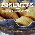 Biscuits: Sweet and Savory Southern Recipes for the All-American Kitchen by Jackie Garvin (Hardback, 2015)