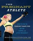 The Pregnant Athlete: How to Stay in Your Best Shape Ever--Before, During, and After Pregnancy by Steven Dion, Brandi Dion, Joel Heller, Perry McIntosh (Paperback, 2014)