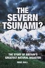 The Severn Tsunami?: The Story of Britain's Greatest Natural Disaster by Mike Hall (Paperback, 2013)
