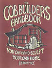 The Cob Builders Handbook: You Can Hand-sculpt Your Home by Becky Bee (Paperback, 1990)