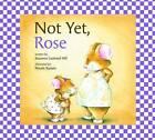 Not Yet, Rose by Susanna Leonard Hill (Hardback, 2009)