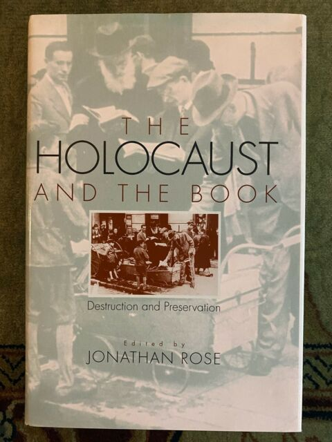 THE HOLOCAUST AND THE BOOK: Destruction and Preservation -- Johnathan Rose