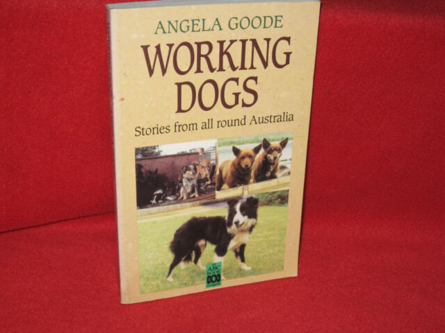 WORKING DOGS - Stories from all round Australia by Angela Goode 120 stories WoW!
