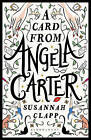 A Card from Angela Carter by Susannah Clapp (Paperback, 2016)