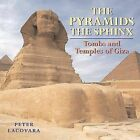 The Pyramids, the Sphinx: Tombs and Temples of Giza by Peter Lacovera (Hardback, 2004)