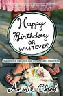 Happy Birthday or Whatever : Track Suits, Kim Chee, and Other Family Disasters by Annie Choi (2007, Paperback)