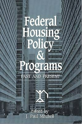 Federal Housing Policy and Programs : Past and Present J. Paul Mitchell