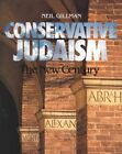 Conservative Judaism: The New Century by Neil Gillman (Paperback)