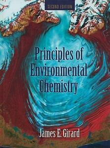 Principles of Environmental Chemistry by James E  Girard (2009, Hardcover,  Revised)