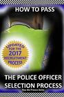 How to Pass the Police Officer Selection Process 2017: 2017 Edition by Mr C J Benham (Paperback, 2017)