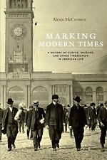 Marking Modern Times : A History of Clocks, Watches, and Other Timekeepers in...