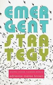 Emergent Strategy: Shaping Change, Changing Worlds by Adrienne Maree Brown