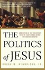 The Politics of Jesus: Rediscovering the True Revolutionary Nature of the Teachings of Jesus and How They Have Been Corrupted by Obery Hendricks (Paperback / softback, 2007)