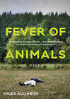 Fever of Animals by Miles Allinson (Paperback, 2016)