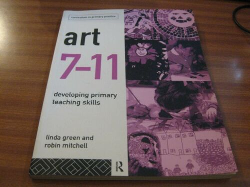 1 of 1 - ART 7-11 DEVELOPING PRIMARY TEACHING SKILLS BY LINDA GREEN & ROBIN MITCHELL