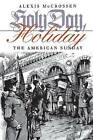 Holy Day, Holiday: The American Sunday by Alexis McCrossen (Paperback, 2001)