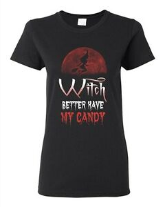 Ladies Witch Better Have My Candy Halloween Funny Parody Costume DT T-Shirt Tee