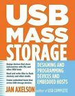 USB Mass Storage: Designing and Programming Devices and Embedded Hosts by Jan Axelson (Paperback, 2006)