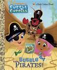 Bubble Pirates! (Bubble Guppies) by Mary Man-Kong, Golden Books (Hardback, 2017)
