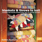 Blankets and Throws to Knit: Patterns and Piecing Instructions for 100 Knitted Squares by Debbie Abrahams (Paperback, 2008)