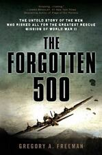 The Forgotten 500 : The Untold Story of the Men Who Risked All for the Greatest Rescue Mission of World War II by Gregory A. Freeman (2008, Paperback)