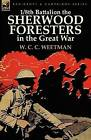 1/8th Battalion the Sherwood Foresters in the Great War by W C C Weetman (Hardback, 2011)