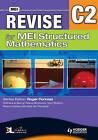 Revise for MEI Structured Mathematics - C2 by Tom Button, Sue de Pomeroi, Diana Cowey, Diana Boynova, Catherine Berry (Paperback, 2008)