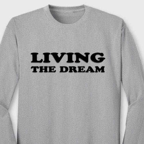 LIVING THE DREAM Funny Sarcasm T-shirt Humor Novelty Gift Long Sleeve Tee