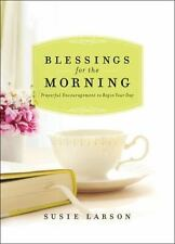 Blessings for the Morning : Prayerful Encouragement to Begin Your Day by Susie Larson (2014, Hardcover)