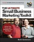The Ultimate Small Business Marketing Toolkit: All the Tips, Forms, and Strategies You'll Ever Need! by Beth G. Goldstein (Mixed media product, 2007)