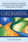 Caresharing: A Reciprocal Approach to Caregiving and Care Receiving from Aging to Illness to Disability by Marty Richards (Hardback, 2009)