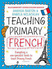 Bloomsbury Curriculum Basics: Teaching Primary French: Everything a Non-Specialist Needs to Know to Teach Primary French by Angela McLachlan, Amanda Barton (Paperback, 2016)