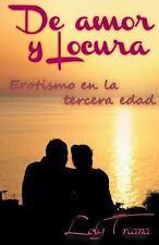 De Amor y Locura : Erotismo en la Tercera Edad by Loly Triana (2013, Paperback)