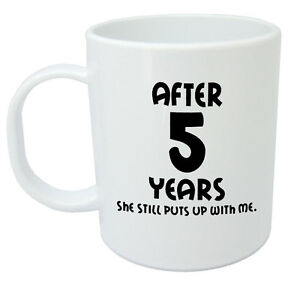 After 5 Years She Still Mug - 5th wedding anniversary gifts for him ...